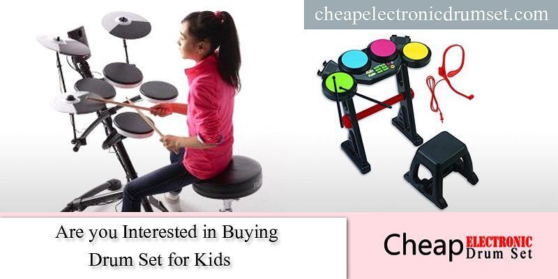 Are you Interested in Buying Drum Set for Kids