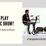 How to play electric drum: The Complete Guides